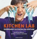 Kitchen lab. Esperimenti in cucina da gustare. Ricette geniali per fare scienza e merenda