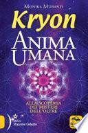 Kryon. Anima umana. Alla scoperta dei misteri dell'Oltre