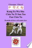 Kung Fu Wu Shu Chin Na Po Chi Ti San Tao Fan Chin Na. Tecniche di leve e immobilizzazioni e di contro leva Ch'i Kung Marziale