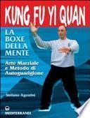 Kung fu yi quan. La boxe della mente. Arte marziale e metodo di autoguarigione