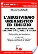 L'abusivismo urbanistico ed edilizio. Vigilanza, controlli, reati, sanzioni civili, penali e fiscali. Casi pratici e giurisprudenza