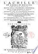L'Achille et l'Enea di messer Lodouico Dolce. Doue egli tessendo l'historia della Iliade d'Homero a' quella dell'Eneide di Vergilio, ambedue l'ha diuinamente ridotte in ottaua rima. Con argomenti, et allegorie per ogni canto ... Aggiuntoui nel fine vna oratione del s. Andrea Menechini, sopra le lodi della poesia, & de' fautori delle virtu