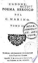 L'Adone, poema heroico del C. Marino, con gli argomenti del Conte Sanvitale e l'allegorie di Don Lorenzo Scoto... di nuova ricorreto e di figure ornatto