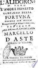 L'Alidoro, o' vero l'amore honesto compagno della fortuna dramma per musica da rappresentarsi in Vrbino l'anno 1701. Dedicato all'em.mo ... card. Marcello D'Aste legato d'Vrbino