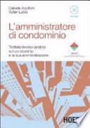 L'amministratore di condominio. Trattato teorico-pratico sul condominio e la sua amministrazione. Con CD-ROM