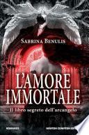 L'amore immortale. Il libro segreto dell'arcangelo