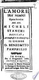 L'amore tra' nemici opera scenica del sig. Michele Stanchi dedicata all'illustriss. & eccellentiss. sig. D. Benedetto Pamphilio