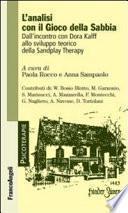L'analisi con il gioco della sabbia. Dall'incontro con Dora Kalff allo sviluppo teorico della sandplay therapy