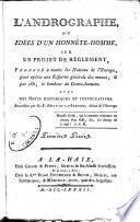 L'andrographe, ou Idées d'un honnéte-homme, sur un projet de reglement, proposé à toutes les nations de l'Europe, pour opérer une réforme générale des moeurs, & par elle, le bonheur du genre-humain. Avec des notes his