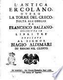 L'antica Ercolano, o vero La Torre del Greco, tolta all'obblio da Francesco Balzano, descritta in libri tre ...