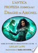 L'Antica Profezia Cosmica & I Draghi di Arionel