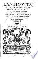 L'antiquità di Roma di Pomponio Leto dalla latina alla volgar lingua tradotte, per le quali, qual Roma si fusse anticamente, non solo qual hoggi ella si sia di leggieri si può comprendere