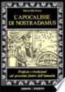 L'apocalisse di Nostradamus. Profezie e rivelazioni sul prossimo futuro dell'umanità