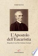 L'apostolo dell'Eucaristia. Biografia di san Pier Giuliano Eymard