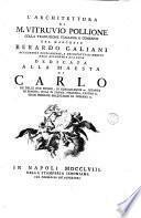 L'Architettura di M. Vitruvio Pollione colla traduzione italiana e comento del marchese Berardo Galiani ... dedicata alla maesta di Carlo re delle Due Sicilie ..
