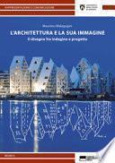 L'architettura e la sua immagine. Il disegno fra indagine e progetto
