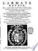 L'armata nauale, del capitan Pantero Pantera gentil'huomo comasco, & caualliero dell'habito di Cristo. Diuisa in doi libri. ... Con vn vocabolario, nel quale si dichiarano i nomi, & le voci marinaresche. Et con due tauole, l'vna de i capitoli, & l'altra delle materie dell'opera. All'illustriss. ... Don Francesco di Castro, ambasciatore per sua maestà catolica, in Roma