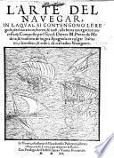 L'Arte del Navigar, in la qual si contengono le regole, dichiarationi, secreti&avisi alla bona navegation necessarij ... tradotta de Lingua Spagnola, etc