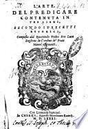 L'arte del predicare contenuta in tre libri, secondo i precetti retorici, composta dal reuerendo padre fra Luca Baglione de l'ordine de' Frati Minori osseruanti