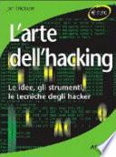 L'arte dell'hacking. Le idee, gli strumenti, le tecniche degli hacker