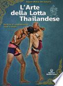 L'arte della lotta thailandese. Tecniche di combattimento corpo a corpo