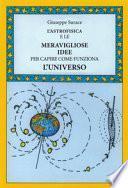 L'astrofisica e le meravigliose idee per capire come funziona l'universo