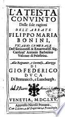 L'ateista conuinto dalle sole ragioni dell'abbate Filippo Maria Bonini, vicario generale dell'eminentiss. ... Antonio Barberino vescouo di Pelestrina. ..