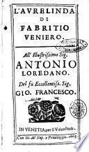 L'Aurelinda di Fabritio Veniero. All'illustrissimo sig. Antonio Loredano. ..