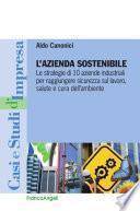 L'azienda sostenibile. Le strategie di 10 aziende industriali per raggiungere sicurezza sul lavoro, salute e cura dell'ambiente