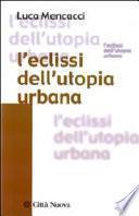 L'eclissi dell'utopia urbana