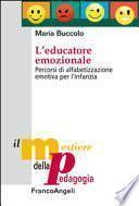 L'educatore emozionale. Percorsi di alfabetizzazione emotiva per l' infanzia