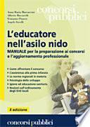 L'educatore nell'asilo nido. Manuale per la preparazione ai concorsi e l'aggiornamento professionale