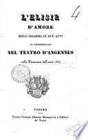 L' Elisir d'amore melo-dramma in due atti da rappresentarsi nel Teatro d'Angennes nella Primavera dell'anno 1834