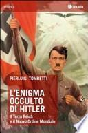 L'enigma occulto di Hitler. Il Terzo Reich e il Nuovo Ordine Mondiale