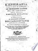 L'epigrafia o sia l'arte di comporre le iscrizioni latine Ridotta a regole, e proposta alla gioventù dall'abate Gaetano Buganza mantovano ..