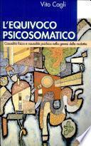 L'equivoco psicosomatico. Causalità fisica e causalità psichica nella genesi delle malattie