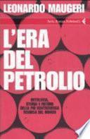 L'era del petrolio. Mitologia, storia e futuro della più controversa risorsa del mondo