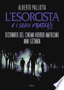 L'Esorcista e i suoi fratelli. Dizionario del cinema horror americano anni Settanta