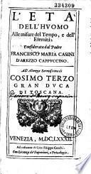 L'Età dell' huomo alle misure del tempo e dell' eternità, considerara del padre Francesco Maria Casini,...