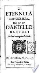 L'eternita' consigliera. Del R.do P.re Daniello Bartoli della Compagnia di Giesù