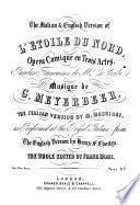 L'Étoile du Nord, opéra comique en trois actes, paroles Françaises de Mr. E. Scribe ... the Italian version by M. Maggioni ... the English version by H. F. Chorley, the whole edited by F. Mori. [Vocal score.]