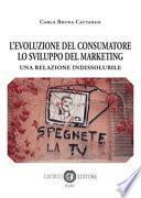 L'evoluzione del consumatore lo svilupo del marketing. Una relazione indissolubile
