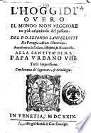 L'hoggidi ouero il mondo non peggiore ne più calamitoso del passato. Del p.d. Secondo Lancellotti da Perugia abate oliuetano. ...