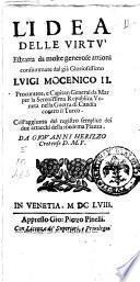 L'Idea delle virtu estratta da molte generose attioni consummate dal gia gloriosissimo Luigi Mocenigo 2. ... Coll'aggiunta del registro semplice dei due attacchi della medema piazza. Da Giovanni Herizzo Cretense D.M.F