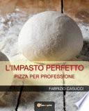 L'impasto perfetto. Pizza per professione