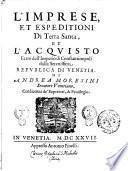 L'imprese et espeditioni di Terra Santa, et l'acquisto fatto dell'Imperio di Costantinopoli dalla Serenissima Republica di Venetia. Di Andrea Moresini senatore venetiano