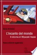 L'incanto del mondo. Il cinema di Miyazaki Hayao