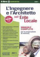 L'ingegnere e l'architetto nell'ente locale. Manuale completo per la preparazione ai concorsi