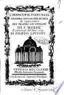 L'innocente fortunata dramma giocoso per musica da rappresentarsi nel Teatro Giustiniani di S. Moise' il carnovale del'anno 1773. Di Filippo Livigni