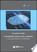 L'interpretazione del crimine. Criminologia, devianza e controllo sociale